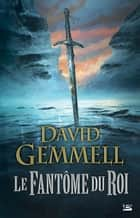 Le Fantôme du roi ebook by Leslie Damant-Jeandel, David Gemmell