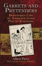 Garrets and Pretenders - Bohemian Life in America from Poe to Kerouac ebook by Paul Buhle, Albert Parry