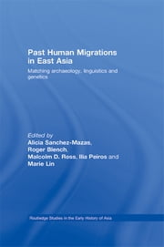 Past Human Migrations in East Asia - Matching Archaeology, Linguistics and Genetics ebook by Alicia Sanchez-Mazas,Roger Blench,Malcolm D. Ross,Ilia Peiros,Marie Lin
