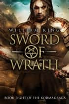 Sword of Wrath (Kormak Book Eight) ebook by William King