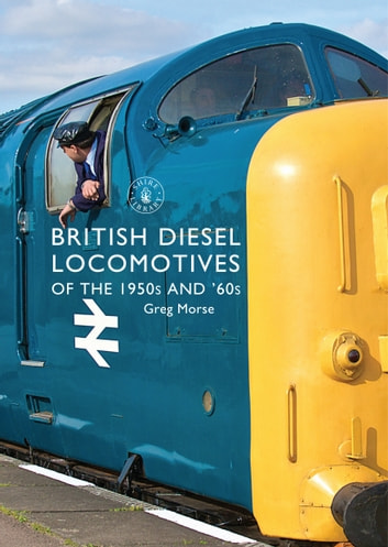 British Diesel Locomotives of the 1950s and '60s ebook by Greg Morse