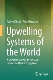 Upwelling Systems of the World - A Scientific Journey to the Most Productive Marine Ecosystems ebook by Jochen Kämpf,Piers Chapman