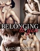 Belonging To You - Complete Collection ebook by Lucia Jordan