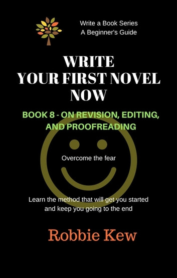 Write Your First Novel Now. Book 8 - On Revision and Editing - Write A Book Series. A Beginner's Guide, #8 ebook by Robbie Kew