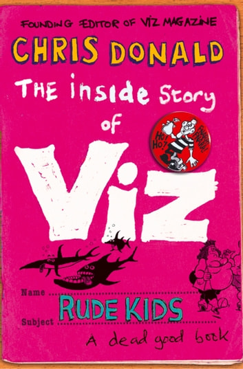 The Inside Story of Viz: Rude Kids ebook by Chris Donald