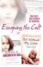 Escaping the Cult: One cult, two stories of survival ebook by Natacha Tormey, Celeste Jones, Kristina Jones,...