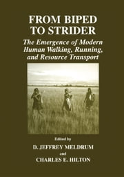 From Biped to Strider - The Emergence of Modern Human Walking, Running, and Resource Transport ebook by Jeff Meldrum,Charles E. Hilton