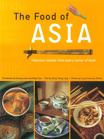 Food of Asia - Featuring Authentic Recipes from Master Chefs ebook by Kong Foong Ling