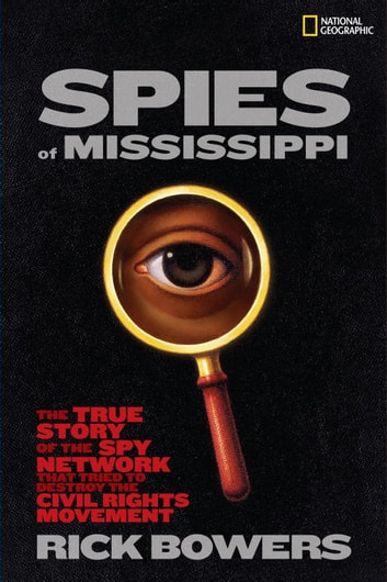 Spies of Mississippi - The True Story of the Spy Network that Tried to Destroy the Civil RightsMovement ebook by Rick Bowers