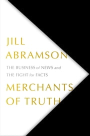 Merchants of Truth - The Business of News and the Fight for Facts ebook by Jill Abramson