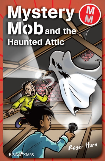 Mystery Mob and the Haunted Attic ebook by Roger Hurn