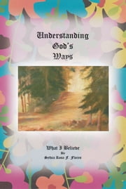 UNDERSTANDING GOD'S WAYS - WHAT I BELIEVE ebook by Sylvia Rosa F. Flores