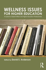 Wellness Issues for Higher Education - A Guide for Student Affairs and Higher Education Professionals ebook by David S. Anderson