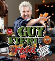 Guy Fieri Food - Cookin' It, Livin' It, Lovin' It ebook by Guy Fieri,Ann Volkwein