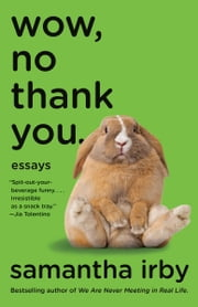 Wow, No Thank You. - Essays ebook by Samantha Irby