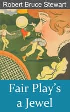 Fair Play's a Jewel ebook by Robert Bruce Stewart