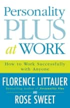 Personality Plus at Work ebook by Florence Littauer