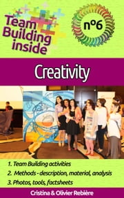 Team Building inside #6 - creativity - Create and Live the team spirit! ebook by Olivier Rebiere, Cristina Rebiere