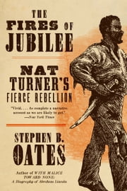 The Fires of Jubilee - Nat Turner's Fierce Rebellion ebook by Stephen B. Oates