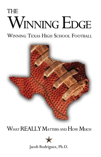 The Winning Edge: Winning Texas High School Football, What Really Matters and How Much ebook by Jacob Rodriguez