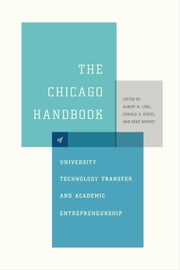 The Chicago Handbook of University Technology Transfer and Academic Entrepreneurship ebook by Albert N. Link,Donald S. Siegel,Mike Wright