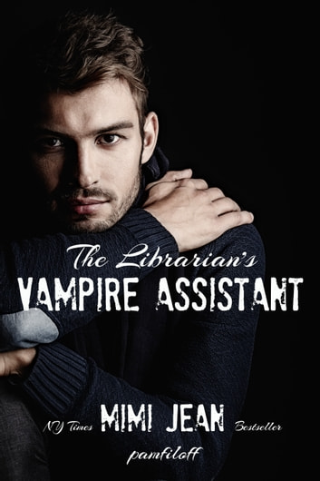 The Librarian's Vampire Assistant ebook by Mimi Jean Pamfiloff