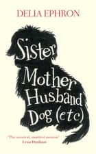 Sister Mother Husband Dog (Etc.) ebook by Delia Ephron