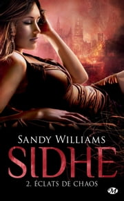 Éclats de chaos - Sidhe, T2 ebook by Sandy Williams