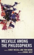 Melville among the Philosophers ebook by Corey McCall, Tom Nurmi, Troy Jollimore,...