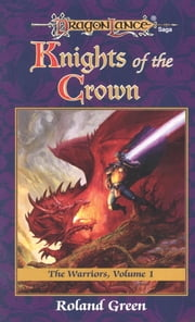 Knights of the Crown - The Warriors, Book 1 ebook by Roland Green