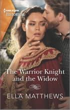 The Warrior Knight and the Widow ebook by Ella Matthews