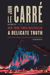 A Delicate Truth - A Novel ebook by John le Carre