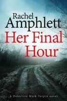 Her Final Hour - A rural crime thriller eBook by Rachel Amphlett