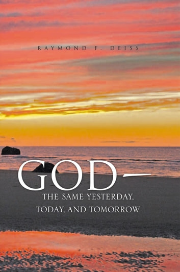God, the Same Yesterday, Today, and Tomorrow ebook by Raymond F. Deiss