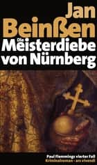 Die Meisterdiebe von Nürnberg - Paul Flemmings vierter Fall - Frankenkrimi ebook by Jan Beinßen
