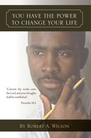 You Have The Power To Change Your Life ebook by Robert A. Wilson