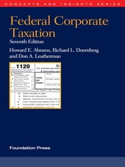Abrams, Doernberg and Leatherman's Federal Corporate Taxation, 7th (Concepts and Insights Series) ebook by Howard Abrams,Richard Doernberg,Don Leatherman