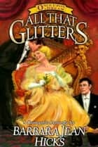 All That Glitters ebook by Barbara Jean Hicks