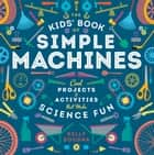 The Kids' Book of Simple Machines ebook by Kelly Doudna