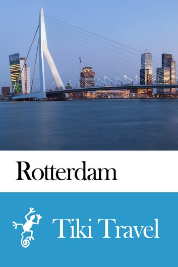 Rotterdam (Netherlands) Travel Guide - Tiki Travel ebook by Tiki Travel