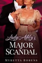 Lady Ashby's Major Scandal ebook by Myretta Robens