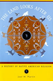 The Land Looks After Us - A History of Native American Religion ebook by Joel W. Martin