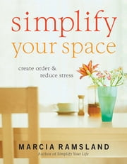 Simplify Your Space - Create Order and Reduce Stress ebook by Marcia Ramsland