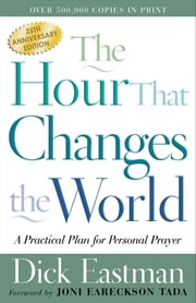 Hour That Changes the World, The - A Practical Plan for Personal Prayer ebook by Dick Eastman