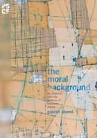 The Moral Background ebook by Gabriel Abend