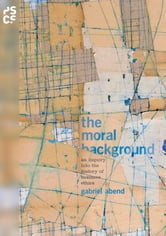 The Moral Background - An Inquiry into the History of Business Ethics ebook by Gabriel Abend