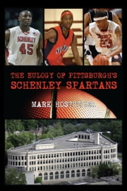The Eulogy of Pittsburgh's Schenley Spartans ebook by Mark Hostutler