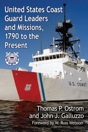 United States Coast Guard Leaders and Missions, 1790 to the Present ebook by Thomas P. Ostrom,John J. Galluzzo