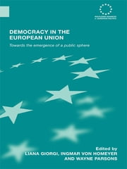 Democracy in the European Union - Towards the Emergence of a Public Sphere ebook by Liana Giorgi,Ingmar von Homeyer,Wayne Parsons