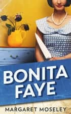 Bonita Faye ebook by Margaret Moseley